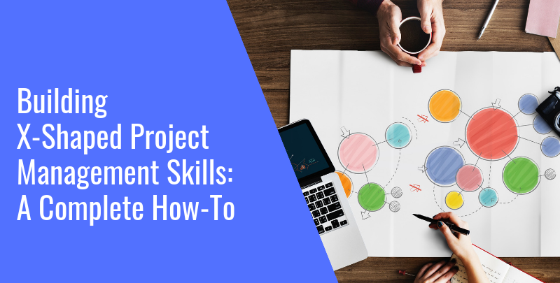 Building X-Shaped Project Management Skills: A Complete How-To