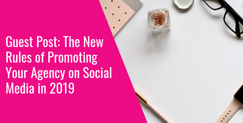 Guest Post: The New Rules of Promoting Your Agency on Social